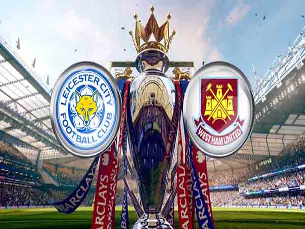 Dự đoán bóng đá Leicester City vs West Ham